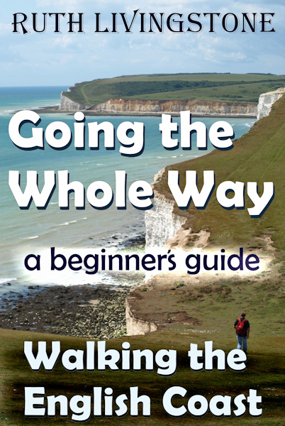 Book 1 - Going the Whole Way - Walking the English Coast, A Beginner's Guide, by Ruth Livignstone